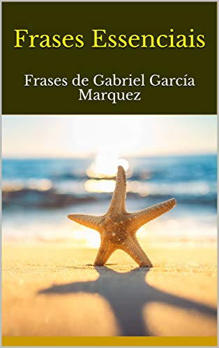 Frases Essenciais: Frases de Gabriel García Marquez