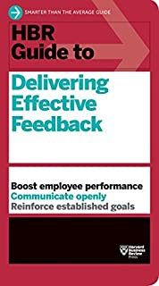 HBR Guide to Delivering Effective Feedback: HBR Guides (Harvard Business Review (HBR) Guides) by HBR Guide Series