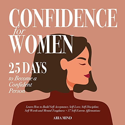 Download Confidence for Women: 25 Days to Become a Confident Person. Learn How to Build Self-Acceptance, Self audio book