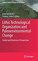 Lithic Technological Organization and Paleoenvironmental Change: Global and Diachronic Perspectives (Studies in Human Ecology and Adaptation, 9)