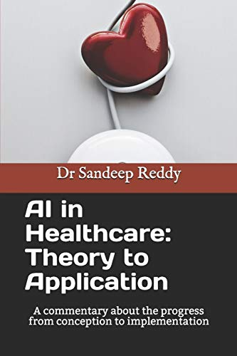 AI in Healthcare: Theory to Application: A commentary about the progress form conception to implementation