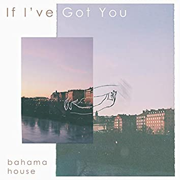 If I've Got You