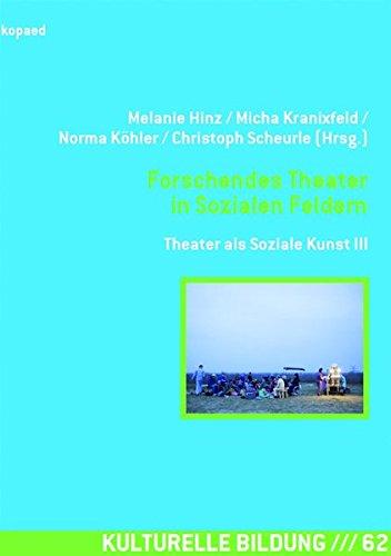 Forschendes Theater in Sozialen Feldern: Theater als Soziale Kunst III (Kulturelle Bildung)