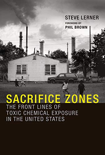 Sacrifice Zones: The Front Lines of Toxic Chemical Exposure in the United States (The MIT Press)