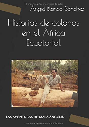 Historias de colonos en el África Ecuatorial: LAS AVENTURAS