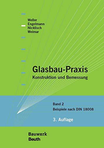 Glasbau-Praxis: Konstruktion und Bemessung Band 2: Beispiele nach DIN 18008 (Bauwerk)