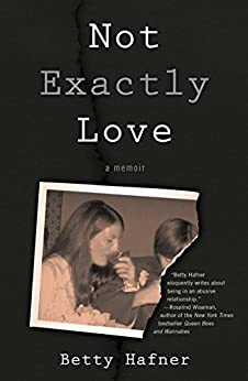 Not Exactly Love: A Memoir by [Betty Hafner]