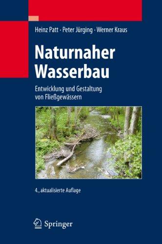 Naturnaher Wasserbau: Entwicklung und Gestaltung von Fließgewässern (German Edition)