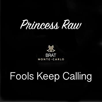 Fools Keep Calling (feat. Princess Raw & French Fry)