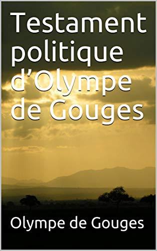 Testament politique d'Olympe de Gouges (French Edition)