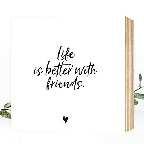 Wunderpixel® Holzbild Life is better with friends - 15x15x2cm zum Hinstellen/Aufhängen, echter Fotodruck mit Spruch auf Holz - schwarz-weißes Wand-Bild Aufsteller Dekoration Geschenk-Idee für Freunde
