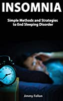 Insomnia - Simple Methods and Strategies to End Sleeping Disorder
