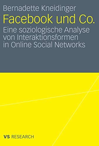 Facebook und Co.: Eine soziologische Analyse von Interaktionsformen in Online Social Networks