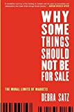 Why Some Things Should Not Be for Sale: The Moral Limits of Markets (Oxford Political Philosophy) by Debra Satz(2012-03-02)