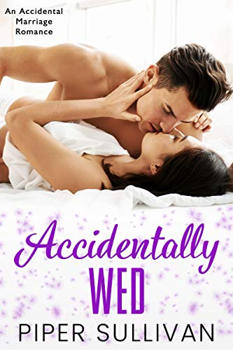 Accidentally Wed: An Accidental Marriage Romance (Accidental Hookups Book 2)