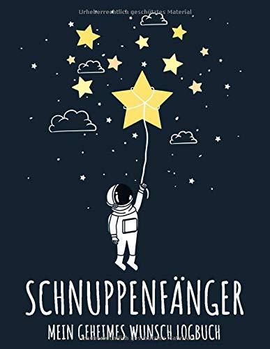 Schnuppenfänger - Mein geheimes Wunsch Logbuch: Cooles Kleine-Astronauten-Logbuch zum Aufschreiben der Wünsche nach dem Beobachten von Sternschnuppen, toller Spaß für die gesamte Familie und für Jungs
