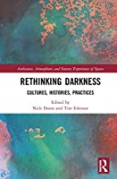Rethinking Darkness: Cultures, Histories, Practices (Ambiances, Atmospheres and Sensory Experiences of Spaces)