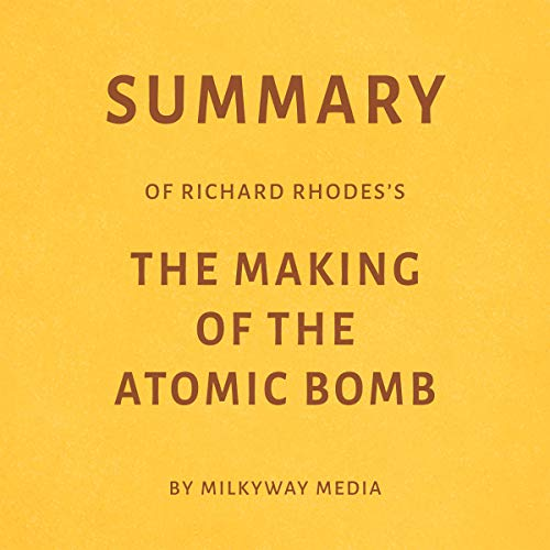 Summary of Richard Rhodes's The Making of the Atomic Bomb by Milkyway Media cover art