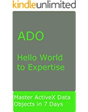 ADO: Simple Hello World to Expertise ActiveX Data Objects in 7 Days: Master ADO in 7 Days