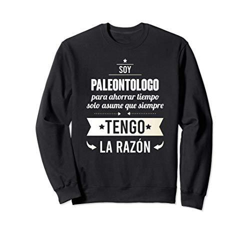 Regalos para PALEONTOLOGOS - Soy Paleontologo Tengo Razón Sudadera