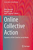 Online Collective Action: Dynamics of the Crowd in Social Media (Lecture Notes in Social Networks)