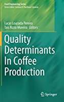 Quality Determinants In Coffee Production (Food Engineering Series)