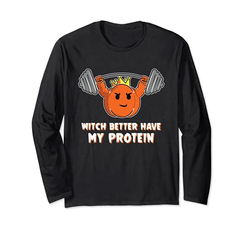 Pump King Witch Better Have My Protein Halloween Gym Workout Maglia a Manica