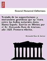 Tratado de las supersticiones y costumbres gentilicas que oy viuen entre los Indios naturales desta Nueua España. Escrito en México por el Br. Hernando Ruiz de Alarcon, año 1629. Primera edición.