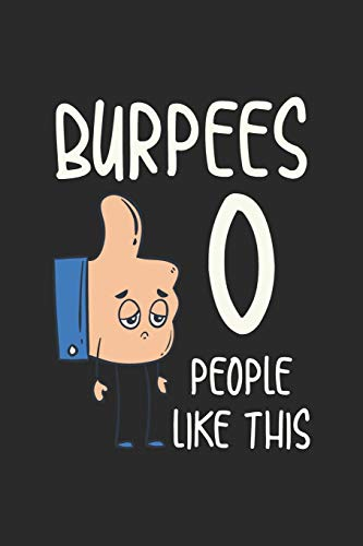 Burpees 0 People Like This Lustiges Burpee Notebook: Notizbuch für Burpee Hasser 6x9 Zoll A5 Sketch Paper
