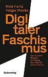 Digitaler Faschismus: Die sozialen Medien als Motor des Rechtsextremismus