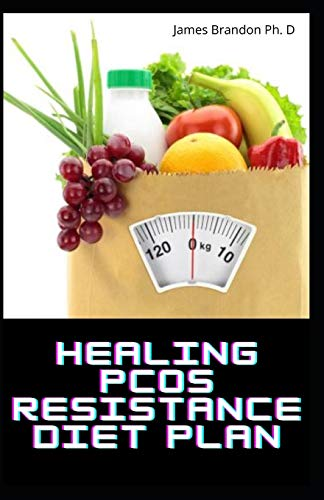 Healing PCOS Resistance Diet Plan: The Complete Guide To Delicious Food Recipes To Fight PCOS