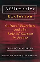 Affirmative Exclusion: Cultural Pluralism and the Rule of Custom in France