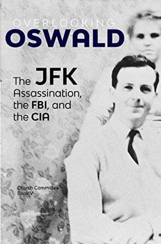 Overlooking Oswald: The JFK Assassination, the FBI and the CIA: Book V
