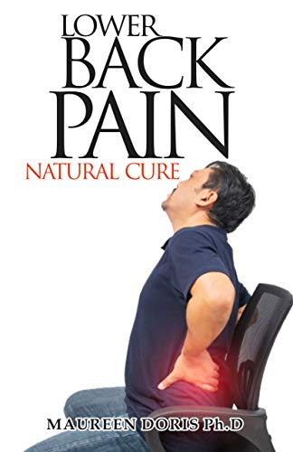 LOWER BACK PAIN NATURAL CURE: Homemade Remedy for Relieving Lower Back Pain