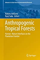 Anthropogenic Tropical Forests: Human–Nature Interfaces on the Plantation Frontier (Advances in Asian Human-Environmental Research)