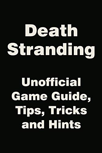 Death Stranding - Unofficial Game Guide, Tips, Tricks and Hints (English Edition)