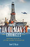 An Oilman's Chronicles: Inspiring Tales of a Lifetime Journey in Adventure