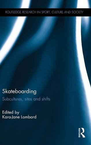 Skateboarding: Subcultures, Sites and Shifts