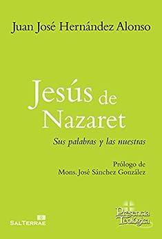 JESÚS DE NAZARET. Sus palabras y las nuestras (Presencia
