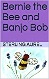 Bernie the Bee and Banjo Bob (Bernie the Bee and the Lavender Book 1) (English Edition)