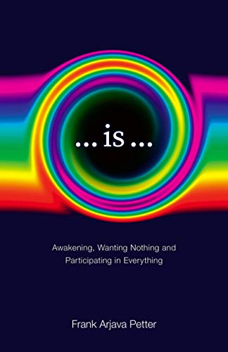 ...is...: Awakening, Wanting Nothing and Participating in Everything (English Edition)
