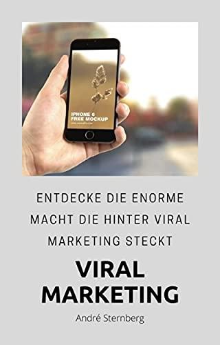 Viral Marketing: Entdecke die enorme Macht die hinter Viral Marketing steckt (German Edition)