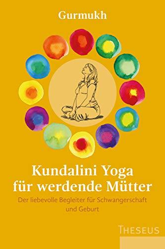 Kundalini Yoga für werdende Mütter: Der liebevolle Begleiter für Schwangerschaft und Geburt