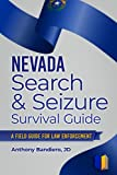 Nevada Search & Seizure Survival Guide: A Field Guide for Law Enforcement