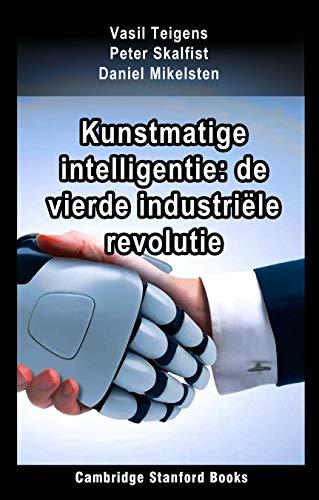 Kunstmatige intelligentie: de vierde industriële revolutie (Dutch Edition)