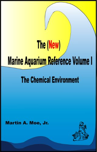 The (New) Marine Aquarium Reference Volume I: The Chemical Environment (English Edition)