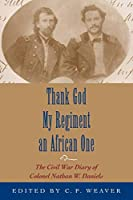 Thank God My Regiment's an African One: The Civil War Diary of Nathan W. Daniels