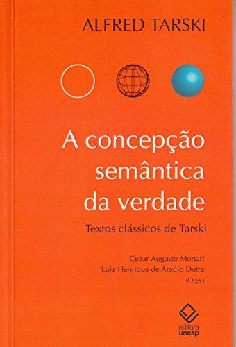 A concepção semântica da verdade: Textos clássicos de Alfred Tarski