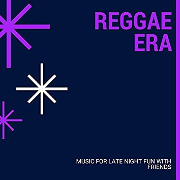 Reggae Era - Music For Late Night Fun With Friends