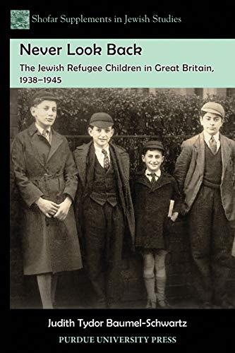 Never Look Back: The Jewish Refugee Children in Great Britain, 1938-1945 (Shofar Supplements in Jewish Studies Book 10)